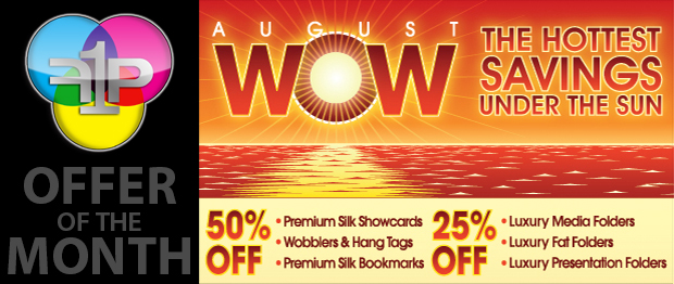 August Offer: 50% off Premium Silk Showcards & Bookmarks, Wobblers, Hang Tags; 25% off select Folders